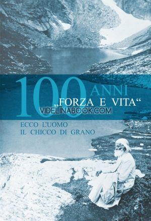 Forza e vita – 100 anni (италиански език)